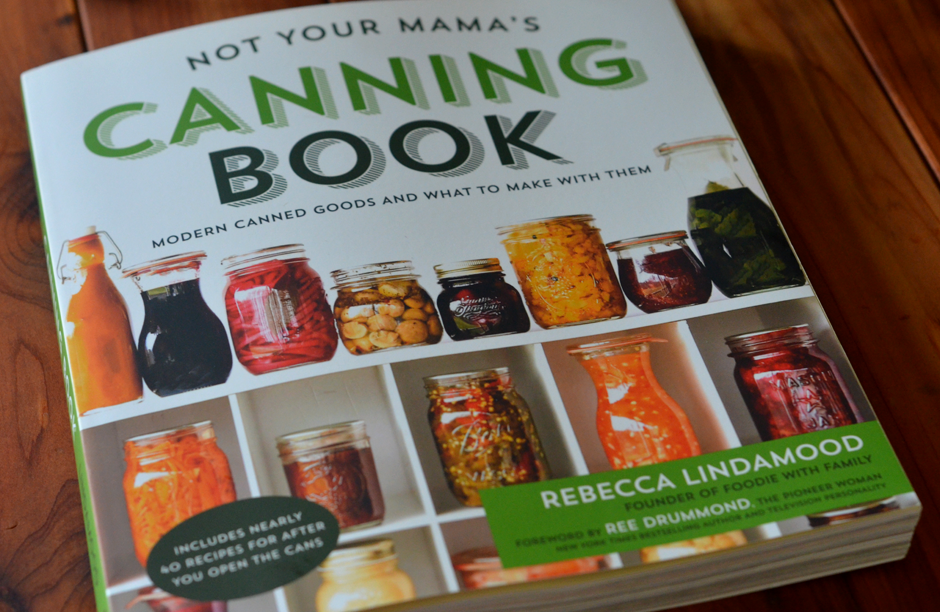 Not Your Mama's Canning Book by Rebecca Lindamood.