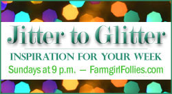 Jitter to Glitter - Farmgirl Follies