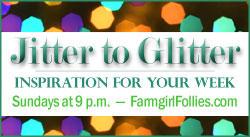 Jitter to Glitter series at Farmgirl Follies