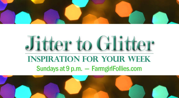 Jitter to Glitter at FarmgirlFollies.com