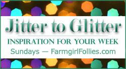 Jitter to Glitter series at FarmgirlFollies.com