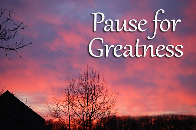 Pause for Greatness