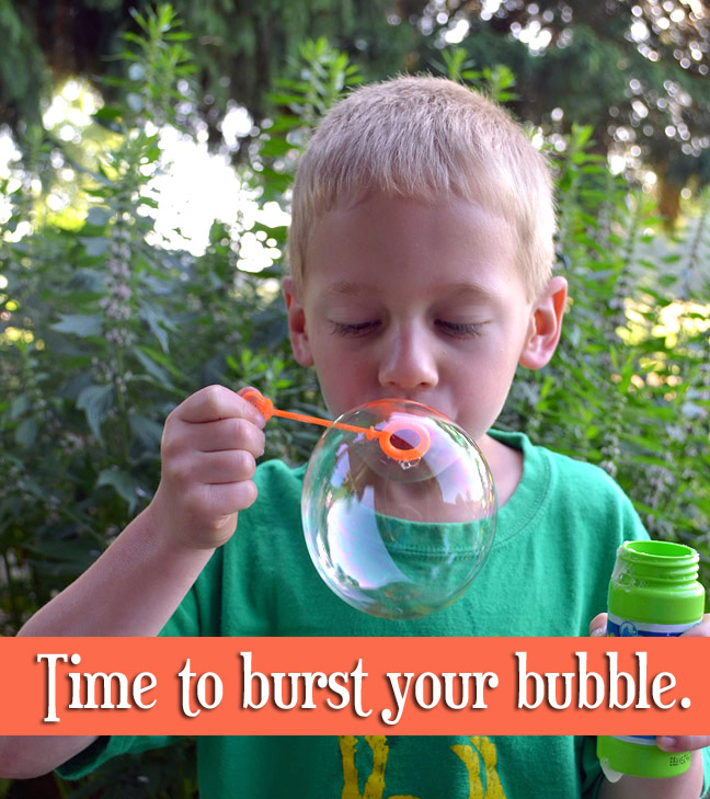 It's time to burst your bubble - {31 days} Love Notes for Life
